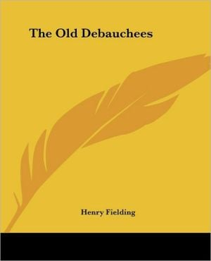 The Old Debauchees book written by Henry Fielding