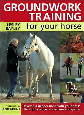 Groundwork Training for Your Horse book written by Lesley Bayley