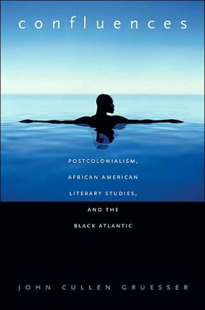 Confluences: Postcolonialism, African American Literary Studies, and the Black Atlantic book written by Gruesser