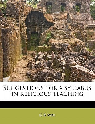 Suggestions for a Syllabus in Religious Teaching written by Ayre, G. B.