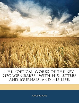 The Poetical Works of the REV. George Crabbe: : With His Letters and Journals, and His Life, book written by Anonymous