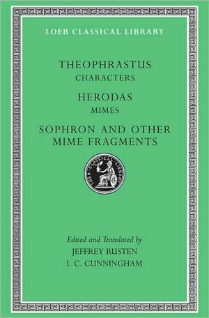 Characters. Herodas: Mimes. Sophron and Other Mime Fragments (Loeb Classical Library) written by Theophrastus