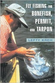 Fly Fishing for Bonefish, Permit, and Tarpon book written by Lefty Kreh