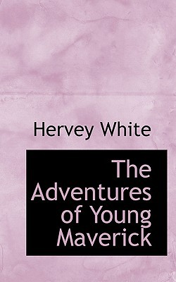 The Adventures of Young Maverick written by White, Hervey