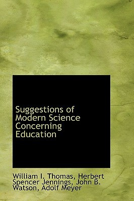 Suggestions of Modern Science Concerning Education book written by William I. Thomas, Herbert Spenc...