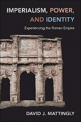 Imperialism, Power, and Identity: Experiencing the Roman Empire book written by Mattingly, David J.