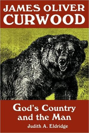 James Oliver Curwood book written by Judith A Eldridge