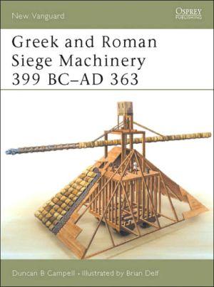 Greek & Roman Siege Machinery 399BC-AD363 book written by Brian Delf
