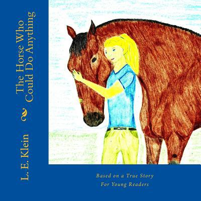 The Horse Who Could Do Anything book written by L. E. Klein