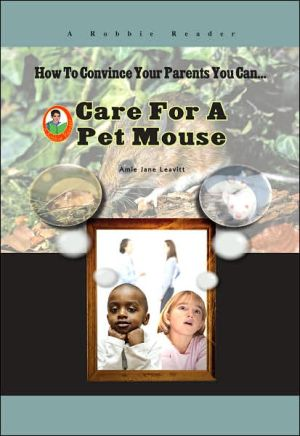 Care for a Pet Mouse book written by Amie Jane Leavitt