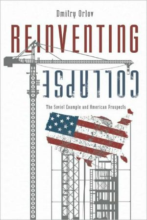 Reinventing Collapse: The Soviet Example and American Prospects book written by Dmitry Orlov