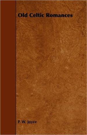 Old Celtic Romances book written by P. W. Joyce