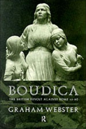 Boudica: The British Revolt Against Rome AD 60 book written by Graham Webster