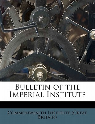 Bulletin of the Imperial Institute written by Commonwealth Institu , Commonwealth Institute (Great Britain)