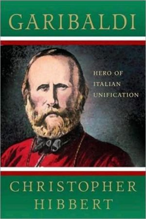 Garibaldi: Hero of Italian Unification book written by Christopher Hibbert