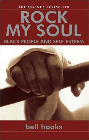 Rock My Soul: Black People and Self-Esteem book written by bell hooks