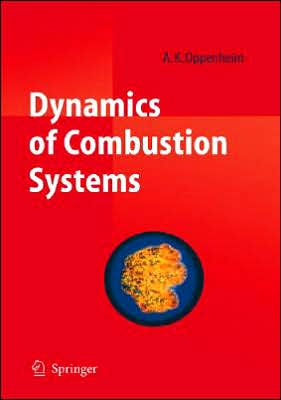 Dynamics of Combustion: Their Exothermic Character, Fluid Dynamic Features and Explosive Nature book written by A. K. Oppenheim
