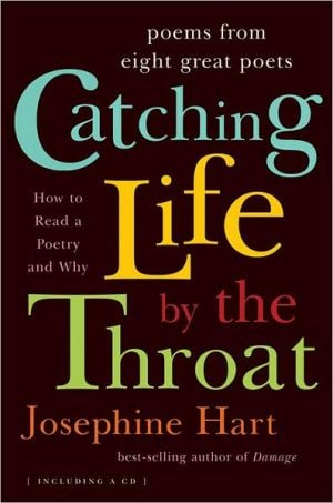 Catching Life by the Throat: How to Read a Poem and Why with CD (Audio) book written by Josephine Hart
