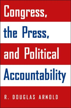Congress, the Press, and Political Accountability book written by R. Douglas Arnold