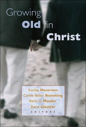 Growing Old in Christ book written by Stanley Hayerwas