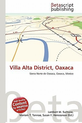 Villa Alta District, Oaxaca written by Lambert M. Surhone