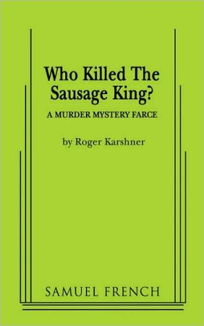 Who Killed The Sausage King? book written by Roger Karshner