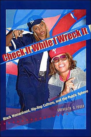 Check It While I Wreck It: Black Womanhood, Hip-Hop Culture, and the Public Sphere book written by Gwendolyn D. Pough