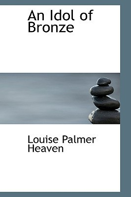 An Idol of Bronze written by Heaven, Louise Palmer
