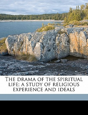 The Drama of the Spiritual Life; A Study of Religious Experience and Ideals book written by Sears, Annie Lyman