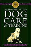 American Kennel Club Dog Care and Training book written by American Kennel Club