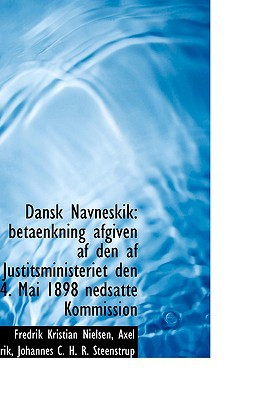 Dansk Navneskik: Betaenkning Afgiven AF Den AF Justitsministeriet Den 4. Mai 1898 Nedsatte Kommissio book written by Nielsen, Fredrik Kristian