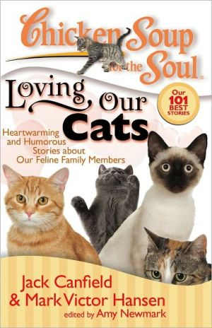 Chicken Soup for the Soul: Loving Our Cats: Heartwarming and Humorous Stories about our Feline Family Members book written by Jack Canfield