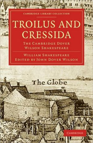Troilus and Cressida: The Cambridge Dover Wilson Shakespeare book written by William Shakespeare