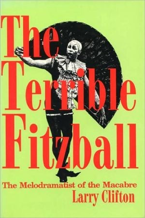 The Terrible Fitzball: The Melodramatist of the Macabre book written by Larry Stephen Clifton
