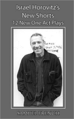 Israel Horovitz's New Shorts book written by Israel Horovitz