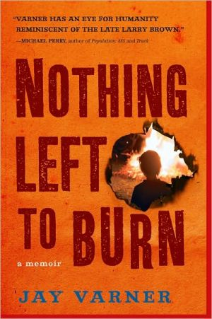 Nothing Left to Burn book written by Jay Varner