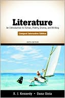 Literature: An Introduction to Fiction, Poetry, Drama, and Writing, Compact Interactive Edition book written by X. J. Kennedy