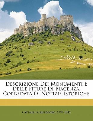 Descrizione Dei Monumenti E Delle Piture Di Piacenza, Corredata Di Notizie Istoriche book written by , CATTANEI , 1795-1845, Cattanei Cristoforo