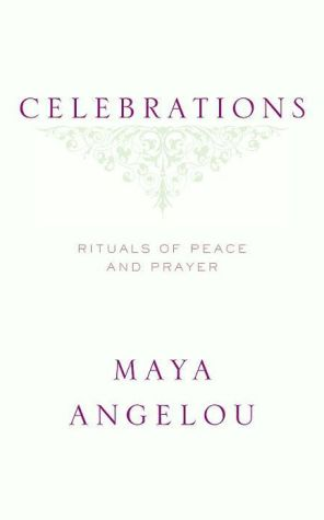 Celebrations: Rituals of Peace and Prayer book written by Maya Angelou