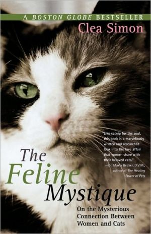 Feline Mystique: On the Mysterious Connection Between Women and Cats book written by Clea Simon