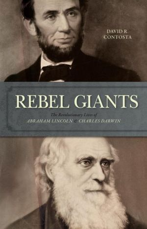 Rebel Giants: The Revolutionary Lives of Abraham Lincoln and Charles Darwin book written by David R. Contosta