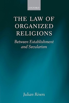 The Law of Organized Religious: Between Establishment and Secularism written by Rivers, Julian