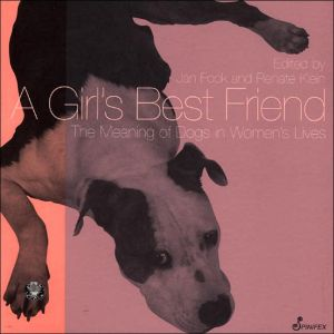 A Girl's Best Friend: The Meaning of Dogs in Women's Lives book written by Jan Fook