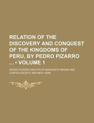 Relation of the Discovery and Conquest of the Kingdoms of Peru, by Pedro Pizarro book written by Pizarro, Pedro