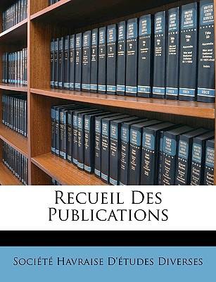 Recueil Des Publications book written by Socit Havraise D'Tudes Diverses, Havraise D'Tudes Diverses