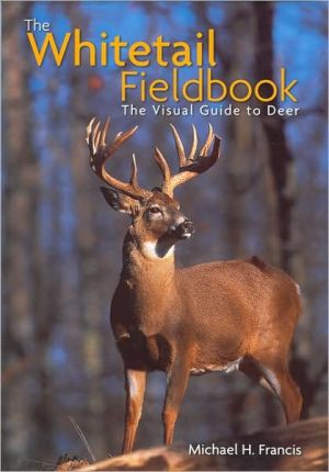 The Whitetail Fieldbook: The Visual Guide to Deer book written by Michael H. Francis