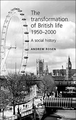 The Transformation Of British Life, 1950-2000 book written by Andrew Rosen