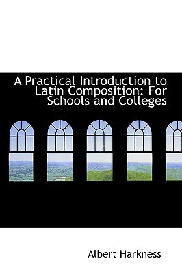 A Practical Introduction to Latin Composition: For Schools and Colleges book written by Harkness, Albert