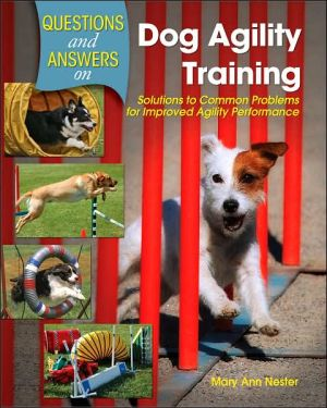 Questions and Answers on Dog Agility Training: Solutions to Common Problems for Improved Agility Performance book written by Mary Ann Nester