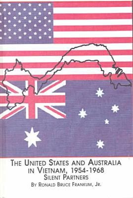 The United States and Australia in Vietnam, 1954-1968 written by Ronald B. Frankum Jr.
